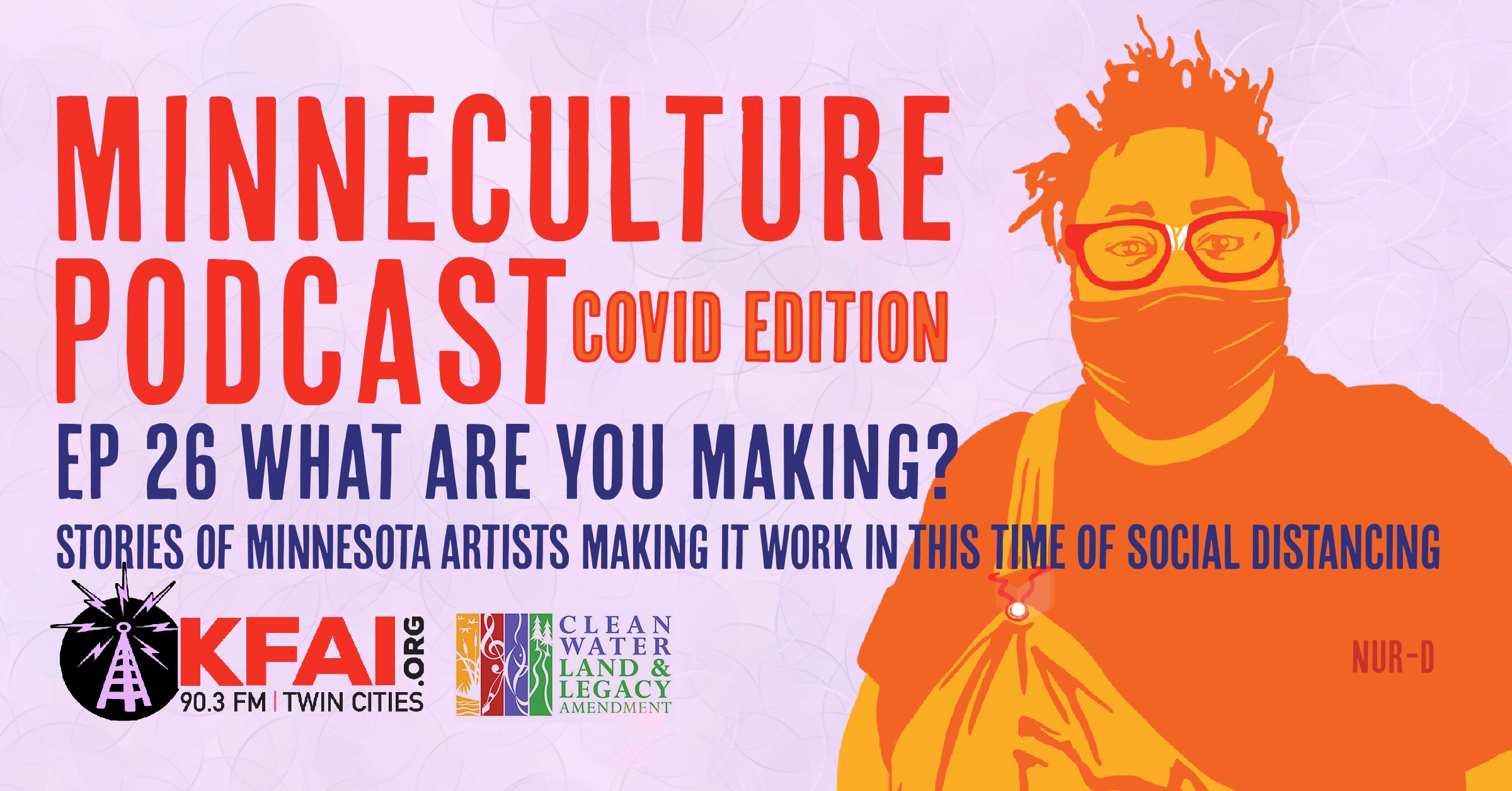 MinneCulture Podcast Graphic Covid Edition Ep 26 What are You making? Minnesota Artists Making it work in this time of social distancing