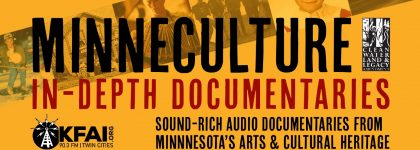MinneCulture Docs Image 3 420x150 MinneCulture In-Depth Documentaries on KFAI