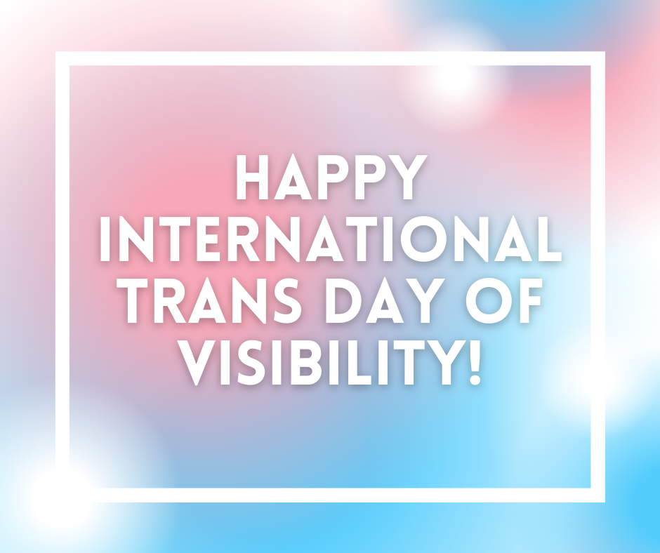 Happy International Trans Day of Visibility